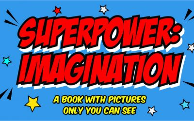 Announcing my NEW book – Superpower: IMAGINATION